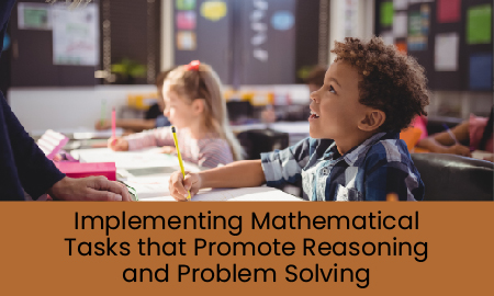 Implementing Mathematical Tasks that Promote Reasoning and Problem Solving
