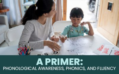A Primer: Phonological Awareness, Phonics, and Fluency